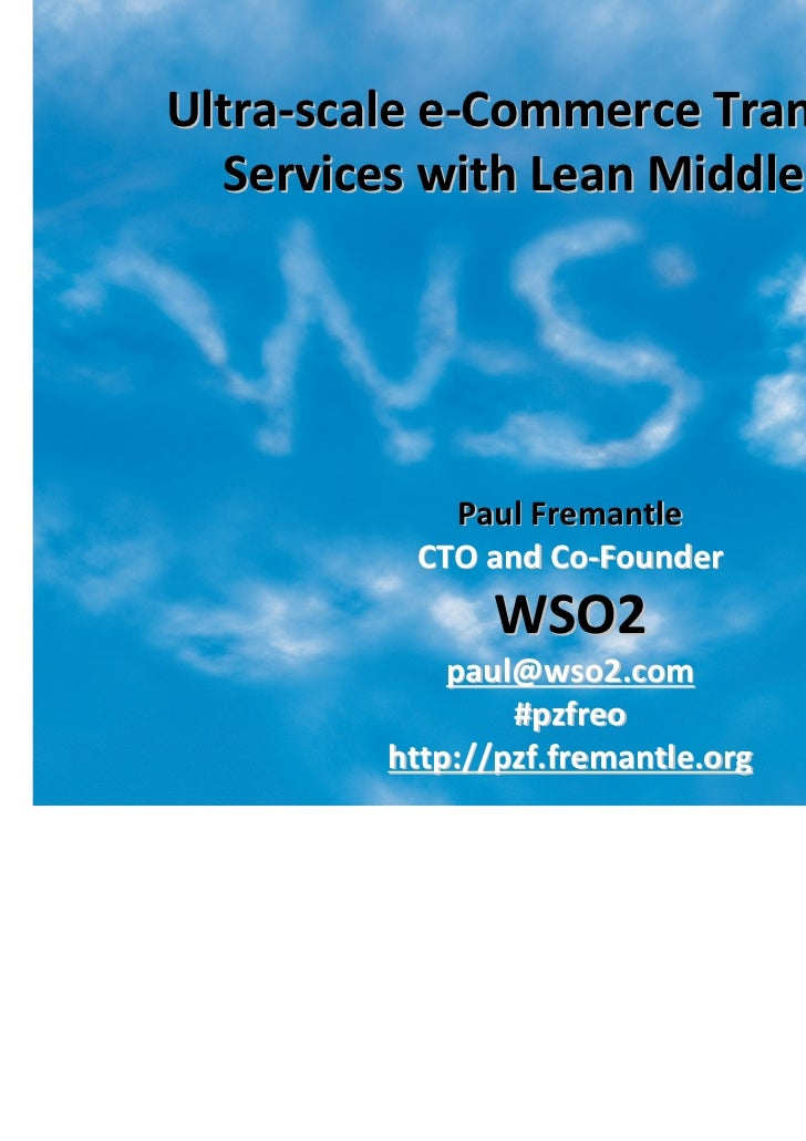Ultra-scale e-Commerce Transaction  Services with Lean Middleware            Paul Fremantle          CTO and Co-Founder   ...