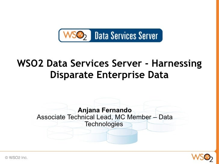 WSO2 Data Services Server - Harnessing      Disparate Enterprise Data                 Anjana Fernando    Associate Technic...