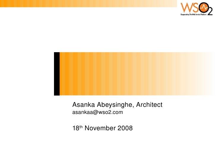 WSO2Synergies ESBandRegistry AsankaAbeysinghe,Architect asankaa@wso2.com 18th November2008