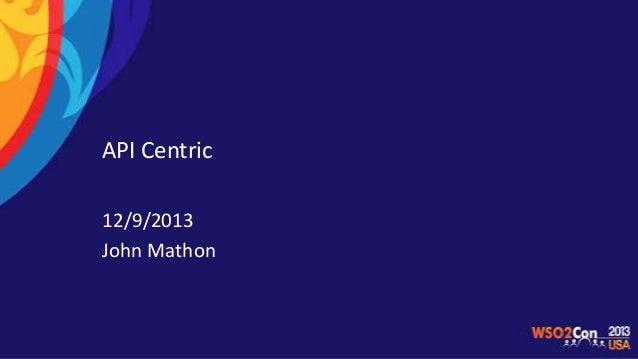 API Centric 12/9/2013 John Mathon
