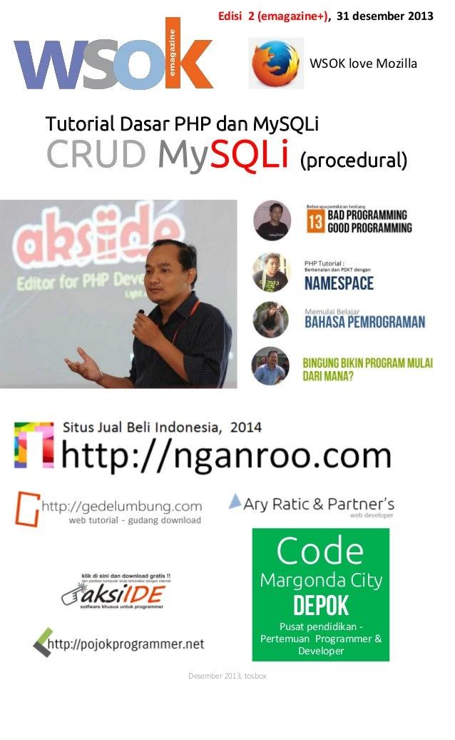 Edisi 2 (emagazine+), 31 desember 2013  WSOK love Mozilla  Tutorial Dasar PHP dan MySQLi  CRUD MySQLi (procedural)  Code  ...