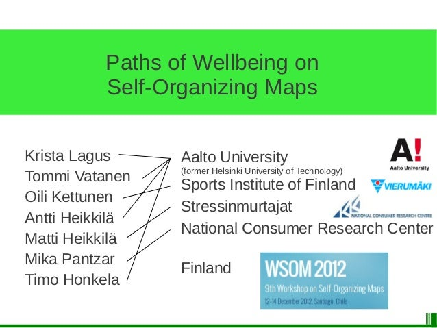 Paths of Wellbeing on          Self-Organizing MapsKrista Lagus     Aalto University                 (former Helsinki Univ...