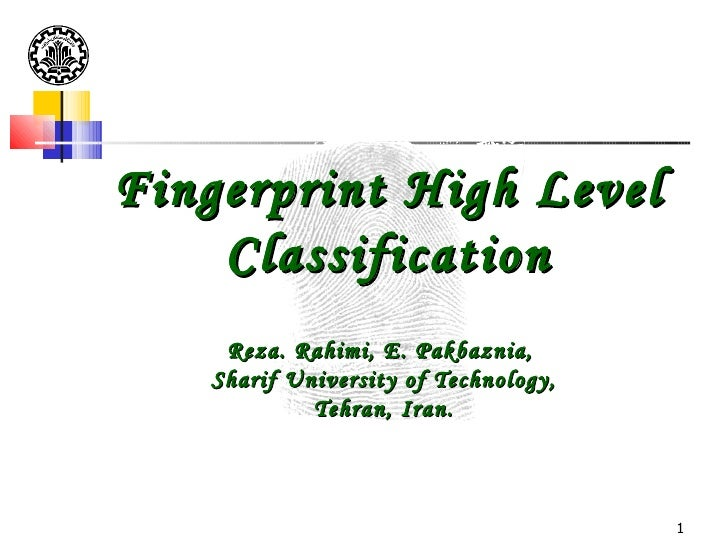 Fingerprint High Level    Classification    Reza. Rahimi, E. Pakbaznia,   Sharif University of Technology,            Tehr...