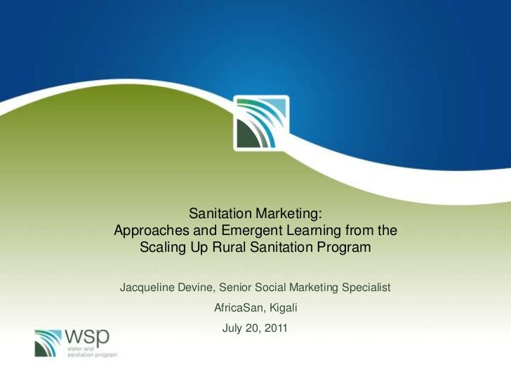 Sanitation Marketing:Approaches and Emergent Learning from the   Scaling Up Rural Sanitation ProgramJacqueline Devine, Sen...