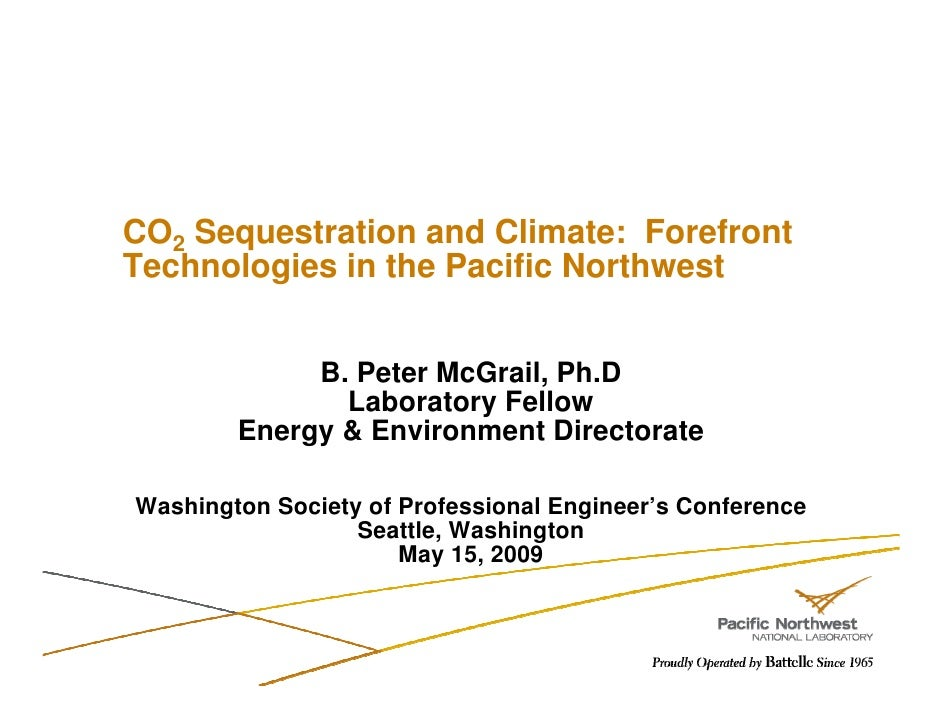 CO2 Sequestration and Climate: Forefront Technologies in the Pacific Northwest                B. Peter McGrail, Ph.D      ...