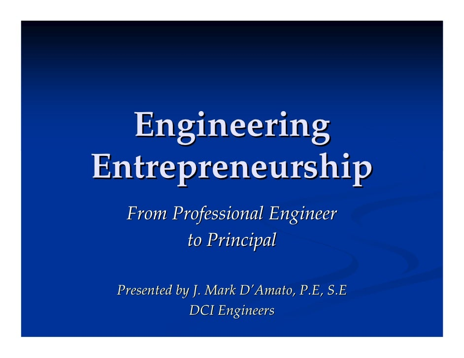 Engineering Entrepreneurship   From Professional Engineer          to Principal   Presented by J. Mark D'Amato, P.E, S.E  ...