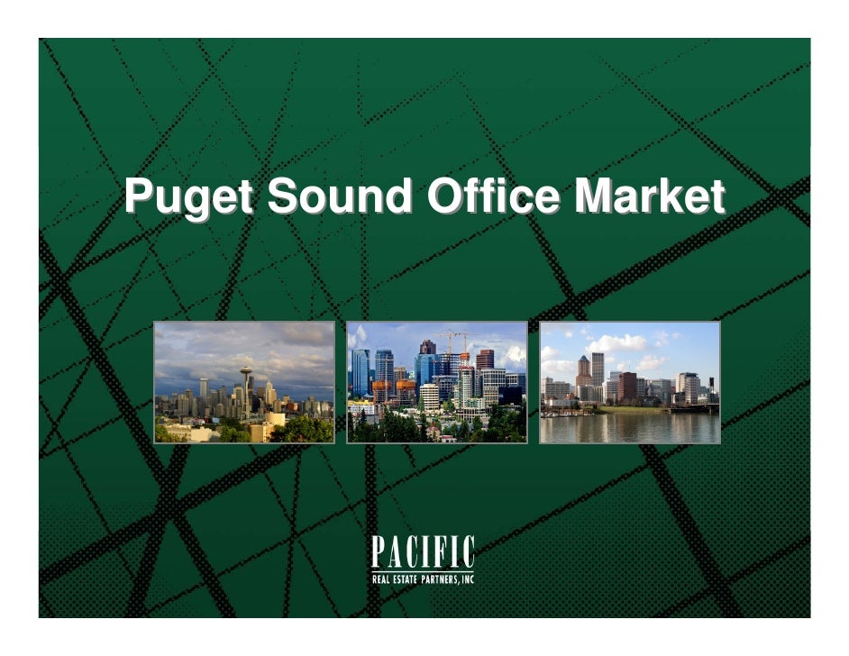Puget Sound Office Market     www.pacific-re.com | realestate@pacific-re.com BELLEVUE: 225 108th Avenue NE, Suite 550, Bel...