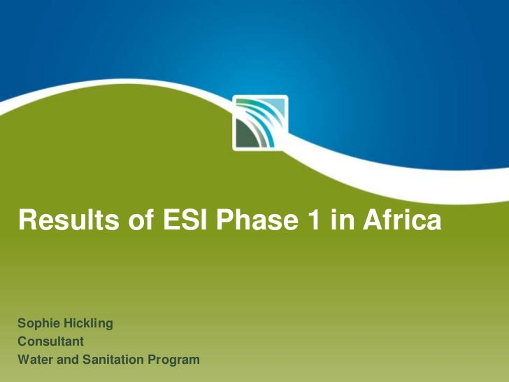 Results of ESI Phase 1 in Africa<br />Sophie Hickling<br />Consultant<br />Water and Sanitation Program<br />