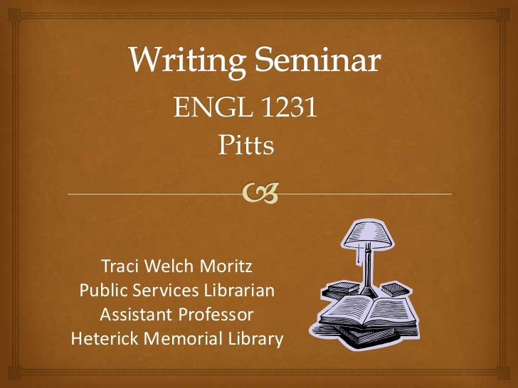 ENGL 1231              Pitts   Traci Welch Moritz Public Services Librarian   Assistant ProfessorHeterick Memorial Library