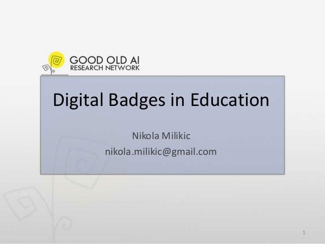 Digital Badges in Education Nikola Milikic nikola.milikic@gmail.com 1