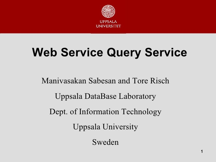 Web Service Query Service Manivasakan Sabesan and Tore Risch Uppsala DataBase  Laboratory Dept. of Information Technology ...