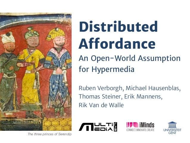 DistributedAffordanceAn Open-World Assumptionfor HypermediaRuben Verborgh, Michael Hausenblas,Thomas Steiner, Erik Mannens,...