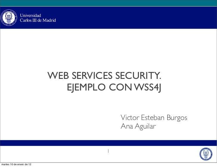 WEB SERVICES SECURITY.                              EJEMPLO CON WSS4J                                          Victor Este...