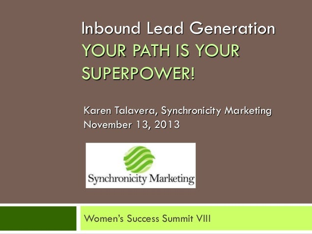 Inbound Lead Generation YOUR PATH IS YOUR SUPERPOWER! Karen Talavera, Synchronicity Marketing November 13, 2013  Women's S...