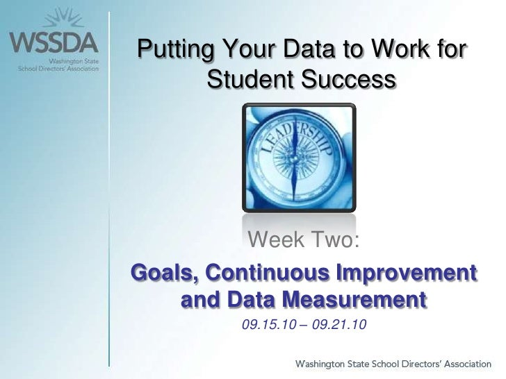 Putting Your Data to Work for Student Success<br />Week Two: <br />Goals, Continuous Improvement and Data Measurement<br /...