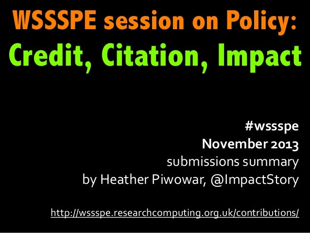 WSSSPE session on Policy:  Credit, Citation, Impact #wssspe November  2013 submissions  summary   by  Heather  P...