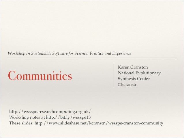 Workshop in Sustainable Software for Science: Practice and Experience  Communities  Karen Cranston! National Evolutionary ...