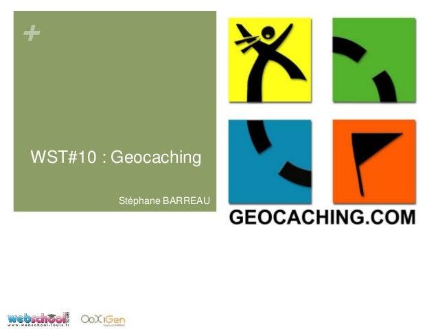 +WST#10 : GeocachingStéphane BARREAU