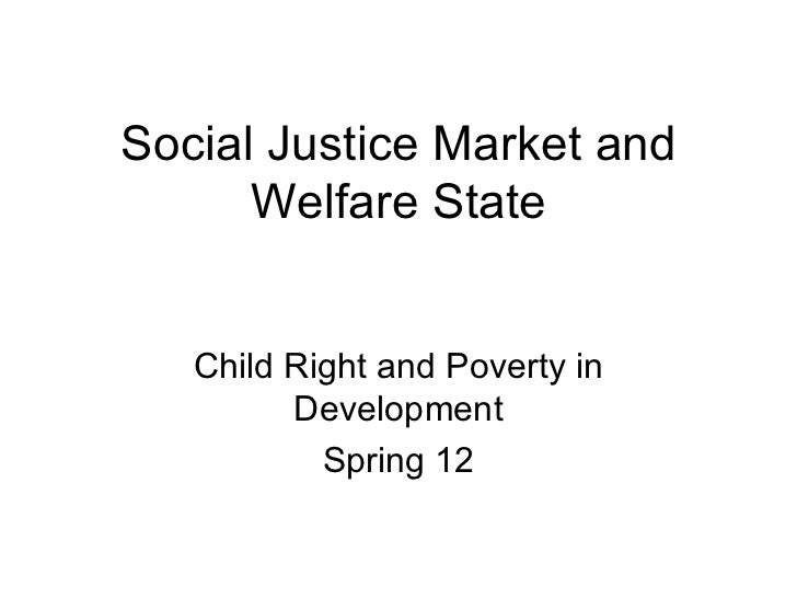 Social Justice Market and      Welfare State   Child Right and Poverty in         Development           Spring 12