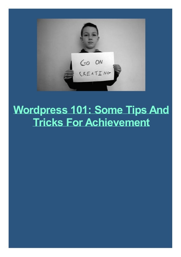 Wordpress 101: Some Tips And Tricks For Achievement
