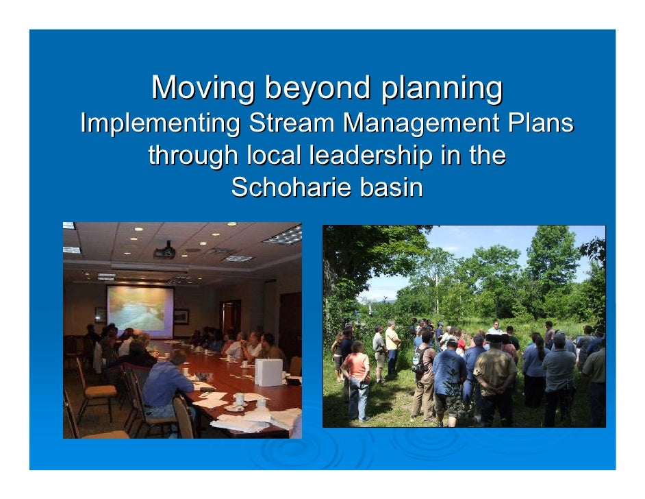 Moving beyond planning Implementing Stream Management Plans      through local leadership in the            Schoharie basin