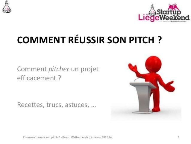 COMMENT RÉUSSIR SON PITCH ? Comment pitcher un projet efficacement ? Recettes, trucs, astuces, … Comment réussir son pitch...