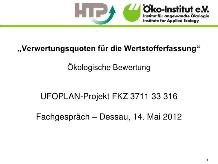 """""""Verwertungsquoten für die Wertstofferfassung""""            Ökologische Bewertung     UFOPLAN-Projekt FKZ 3711 33 316    Fac..."""