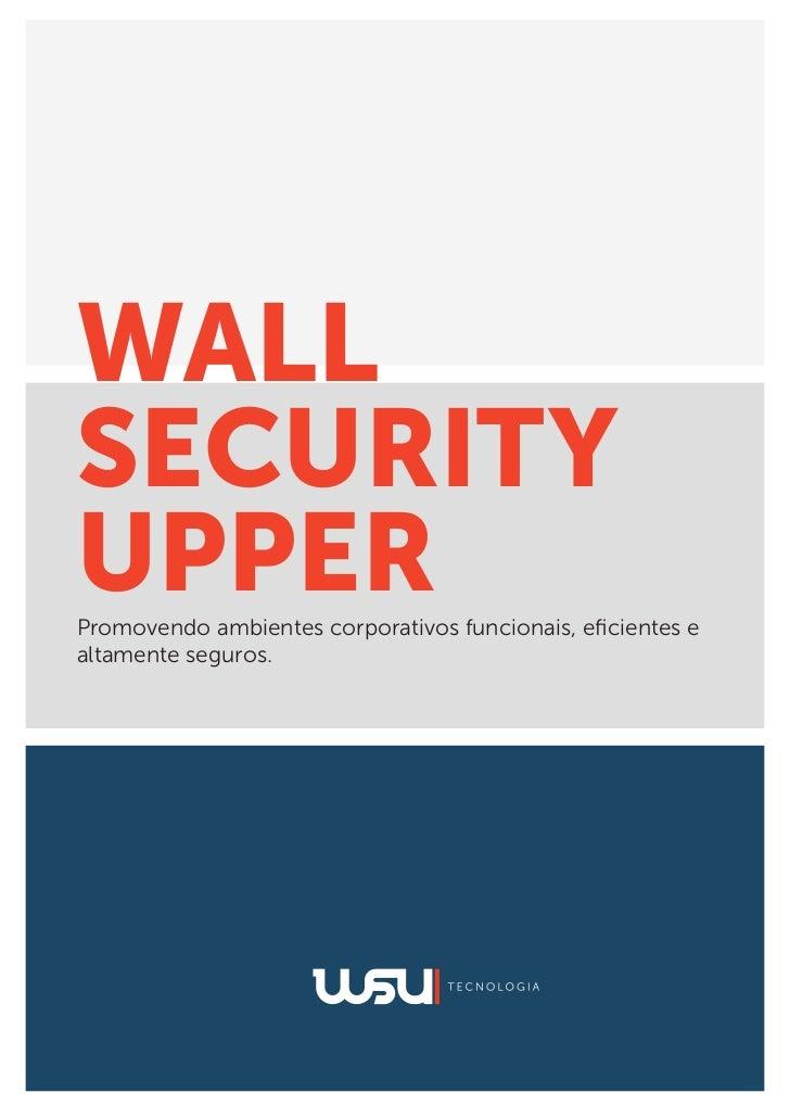 WALLSECURITYUPPERPromovendo ambientes corporativos funcionais, eficientes ealtamente seguros.