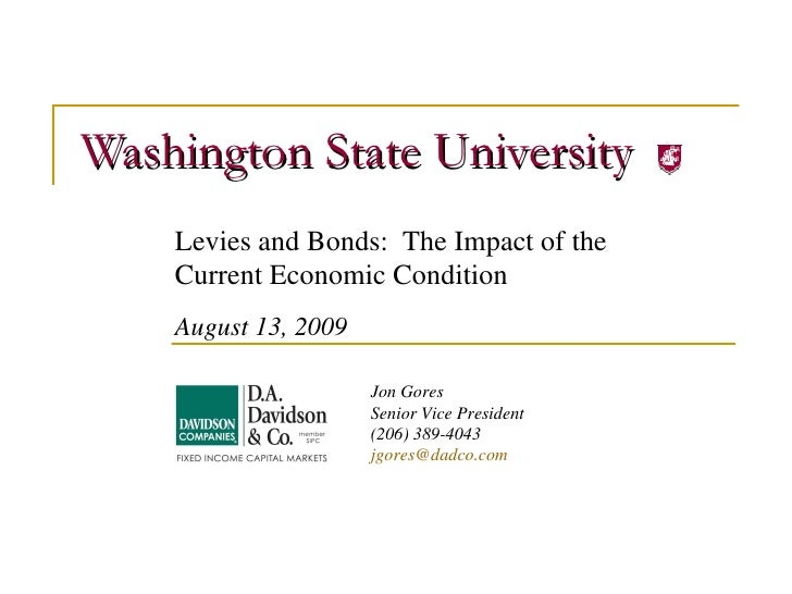 Washington State University Levies and Bonds:  The Impact of the  Current Economic Condition August 13, 2009 Jon Gores Sen...