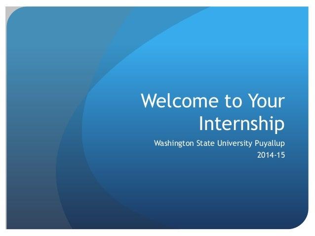 Welcome to Your Internship Washington State University Puyallup 2014-15