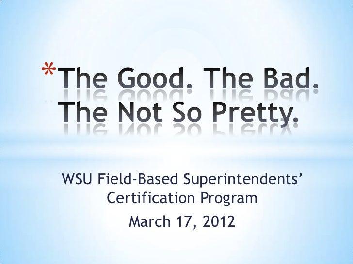 *    WSU Field-Based Superintendents'         Certification Program            March 17, 2012