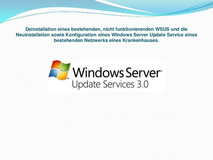 Deinstallation eines bestehenden, nicht funktionierenden WSUS und die Neuinstallation sowie Konfiguration eines Windows Se...