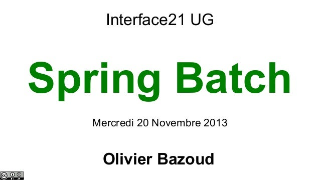 Interface21 UG  Spring Batch Mercredi 20 Novembre 2013  Olivier Bazoud