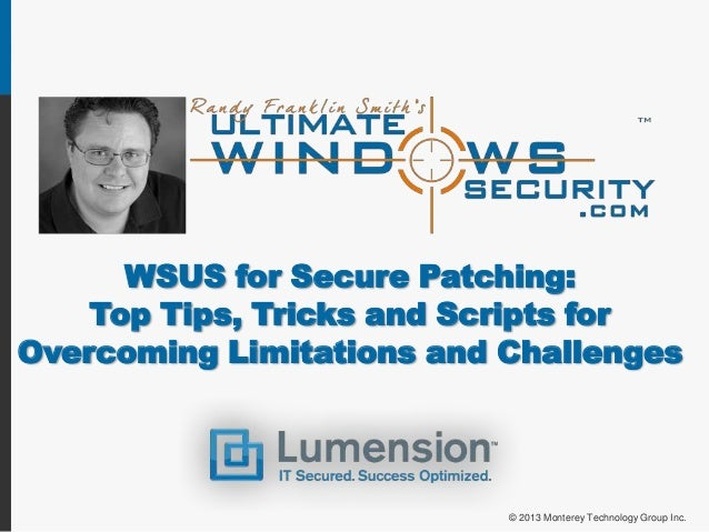 WSUS for Secure Patching:    Top Tips, Tricks and Scripts forOvercoming Limitations and Challenges                        ...