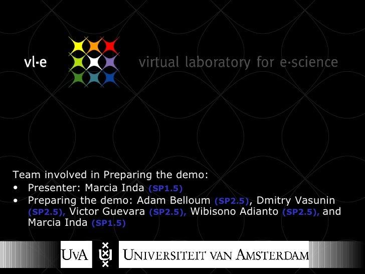 <ul><li>Team involved in Preparing the demo:  </li></ul><ul><li>Presenter: Marcia Inda  (SP1.5) </li></ul><ul><li>Preparin...
