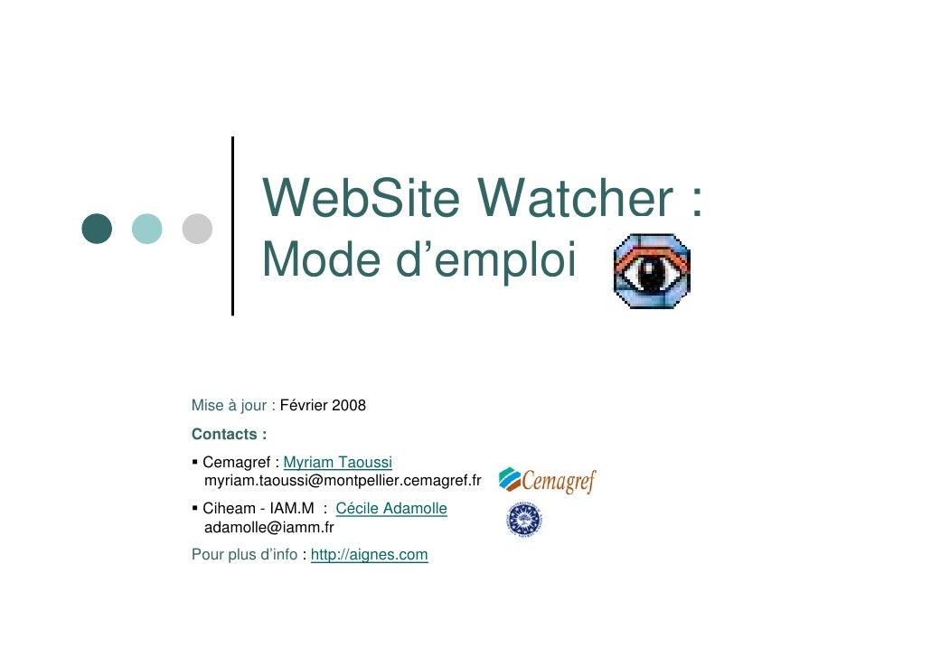 WebSite Watcher :           Mode d'emploi  Mise à jour : Février 2008 Contacts :  Cemagref : Myriam Taoussi  myriam.taouss...