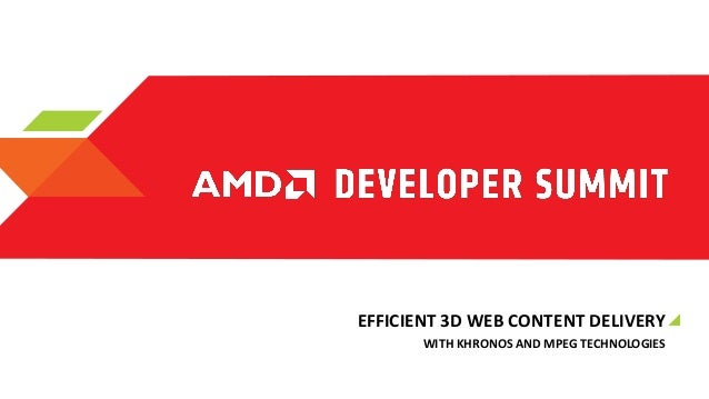 EFFICIENT 3D WEB CONTENT DELIVERY WITH KHRONOS AND MPEG TECHNOLOGIES