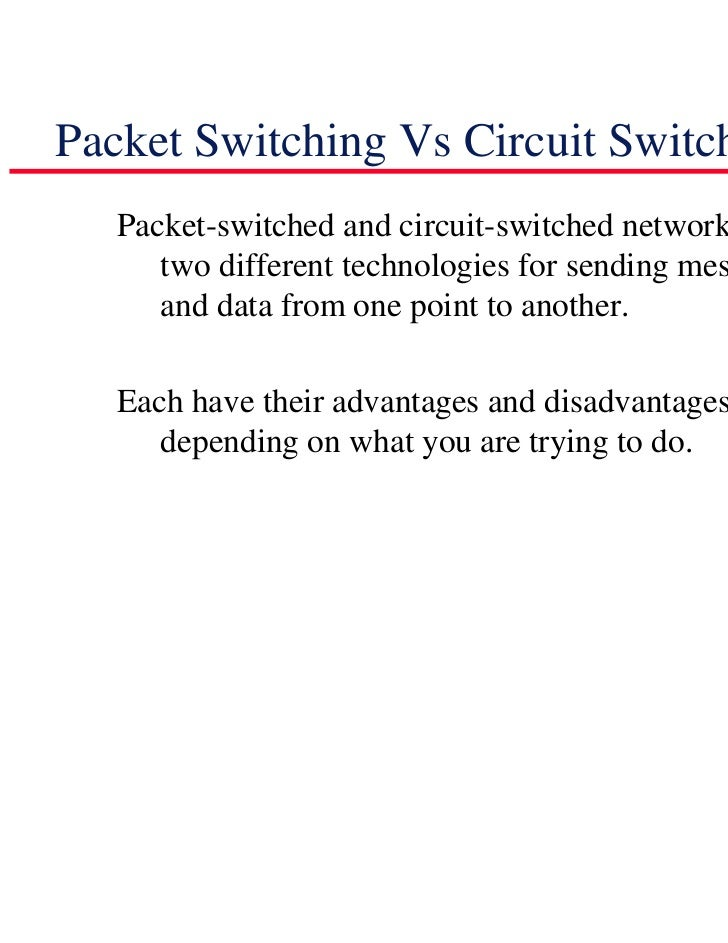 Packet Switching Vs Circuit Switching   Packet-switched and circuit-switched networks use      two different technologies ...