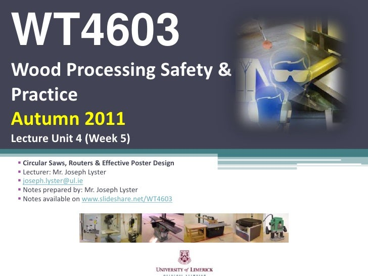 WT4603Wood Processing Safety & PracticeAutumn 2011Lecture Unit 4(Week 5) <br /><ul><li>Circular Saws, Routers & Effective ...