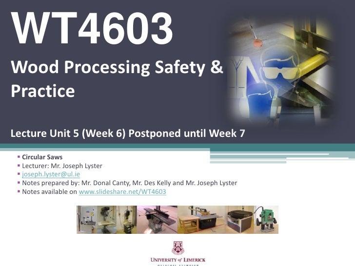 WT4603Wood Processing Safety & PracticeLecture Unit 5 (Week 6) Postponed until Week 7<br /><ul><li>Circular Saws