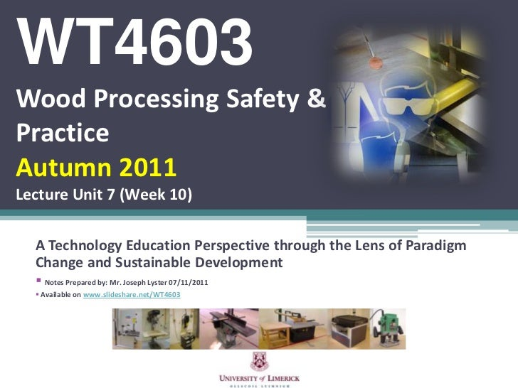 WT4603Wood Processing Safety &PracticeAutumn 2011Lecture Unit 7 (Week 10)  A Technology Education Perspective through the ...
