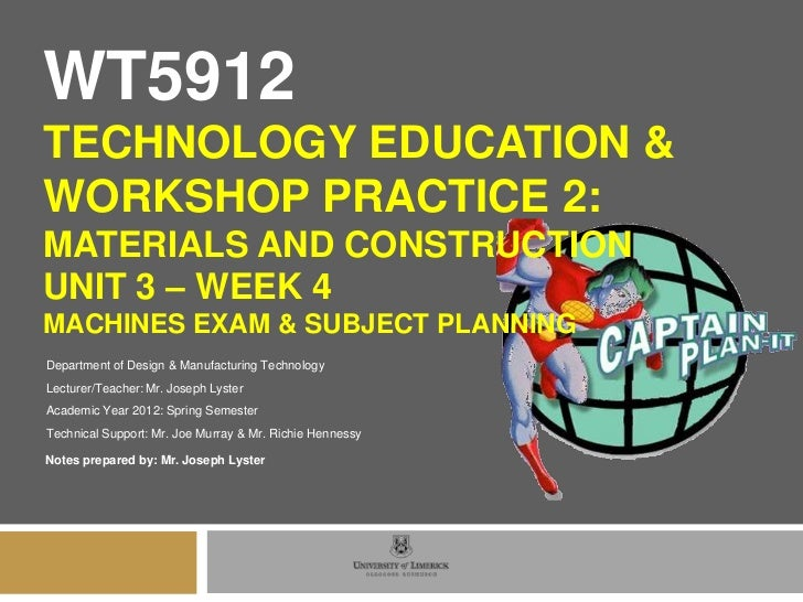 WT5912TECHNOLOGY EDUCATION &WORKSHOP PRACTICE 2:MATERIALS AND CONSTRUCTIONUNIT 3 – WEEK 4MACHINES EXAM & SUBJECT PLANNINGD...