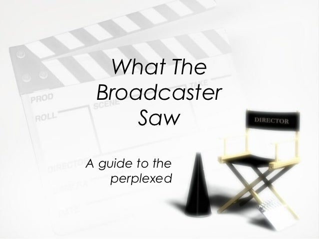 What the Broadcaster Saw: A Guide To The Perplexed