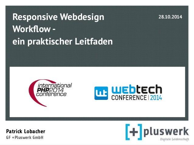 Responsive Webdesign  Workflow -  ein praktischer Leitfaden  Patrick Lobacher  GF +Pluswerk GmbH  28.10.2014
