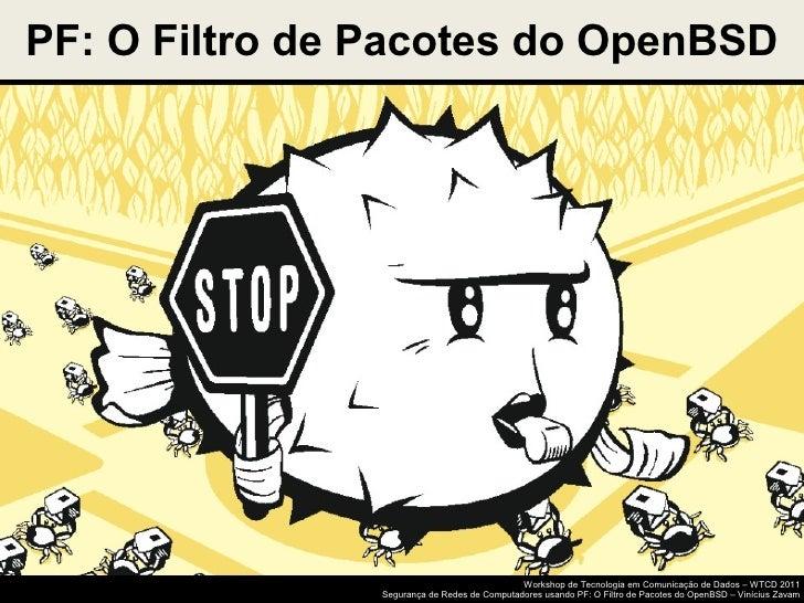 PF: O Filtro de Pacotes do OpenBSD                                              Workshop de Tecnologia em Comunicação de D...