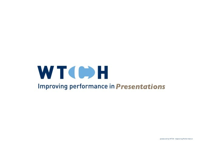 Presentations                produced by WTCH Improving Performance