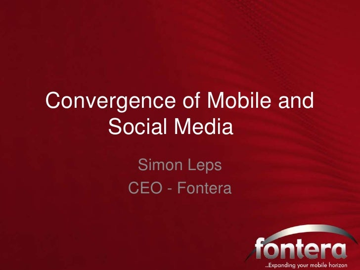 Convergence of Mobile and Social Media	<br />Simon Leps<br />CEO - Fontera<br />