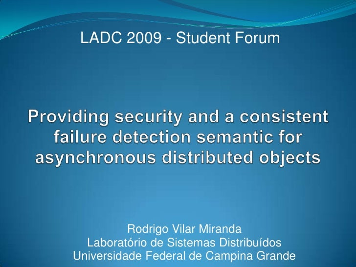 LADC 2009 -Student Forum<br />Providing security and a consistent failure detection semanticfor asynchronous distributed...