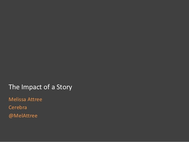 The Impact of a StoryMelissa AttreeCerebra@MelAttree