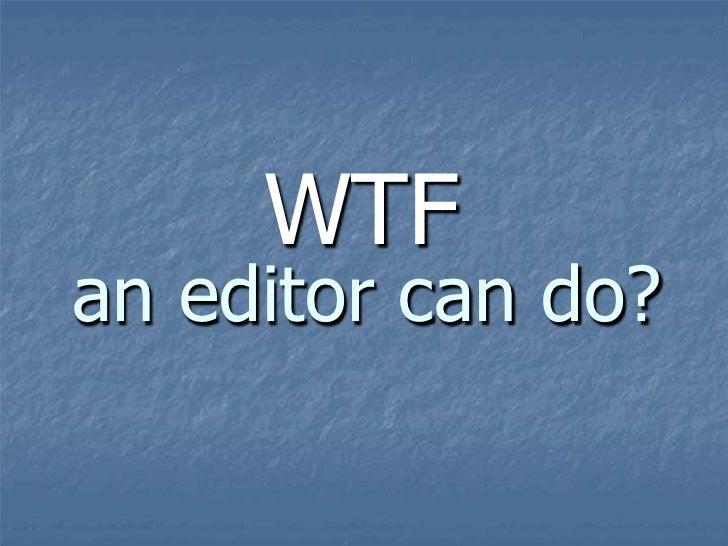 Wtf An Editor Can Do